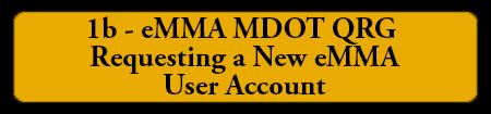 1b - eMMA MDOT QRG - Requesting a New eMMA User Account