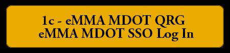 1c - eMMA MDOT QRG - eMMA MDOT SSO Log In